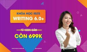 KHÓA HỌC IELTS WRITING 6.0+
