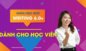 KHÓA HỌC IELTS WRITING 6.0+ (Dành cho Học viên)