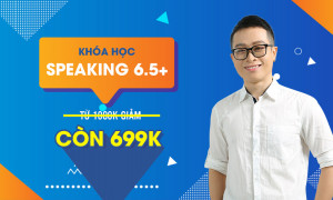 KHOÁ HỌC IELTS SPEAKING 6.5+