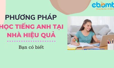 Phương pháp học tiếng Anh tại nhà hiệu quả - Bạn có biết?