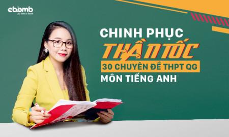 CHINH PHỤC THẦN TỐC 30 CHUYÊN ĐỀ THPT QG MÔN TIẾNG ANH